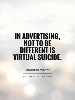 in advertising not to be different is virtually suicidal