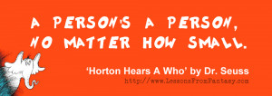... person, no matter how small. (From 'Horton Hears a Who' by Dr. Seuss