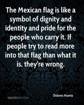 The Mexican flag is like a symbol of dignity and identity and pride ...
