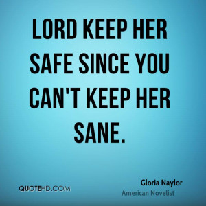 Lord keep her safe since you can't keep her sane.