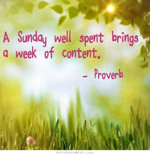 Quotes Weekend Well Spent ~ A Sunday Well Spent Brings A Week Of ...