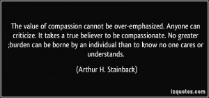 ... than to know no one cares or understands. - Arthur H. Stainback