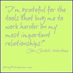 """Quote: """"I'm grateful for the tools that bug me to work harder on ..."""