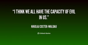 quote Nikolaj Coster Waldau i think we all have the capacity 153885