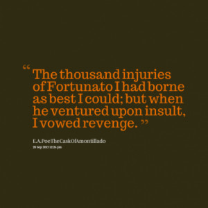 The thousand injuries of Fortunato I had borne as best I could; but ...