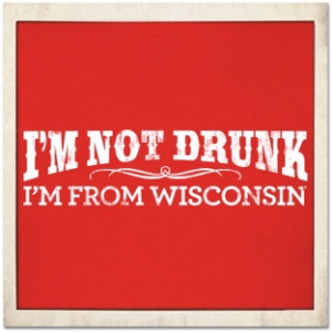 Not Drunk I'm From Wisconsin T-shirt
