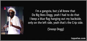 Big Boss Dogg, yeah I had to do that I keep a blue flag hanging out my ...