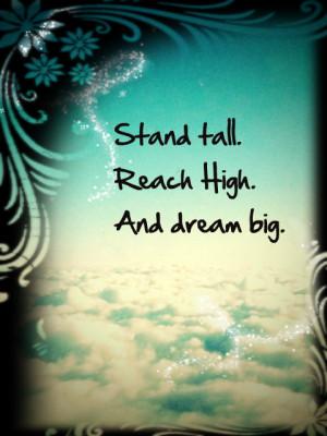 Stand Tall Reach High And Dream Big
