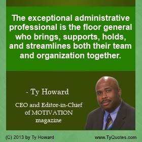 Ty Howard Quote on Administrative Professionals, Support Staff ...