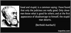 and stupid, is a common saying. I have found that only the judicious ...