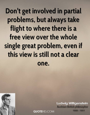 Don't get involved in partial problems, but always take flight to ...