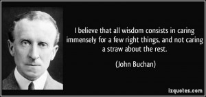 believe that all wisdom consists in caring immensely for a few right ...