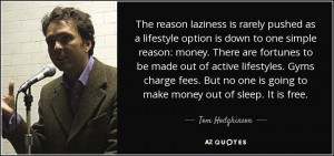 ... one is going to make money out of sleep. It is free. - Tom Hodgkinson