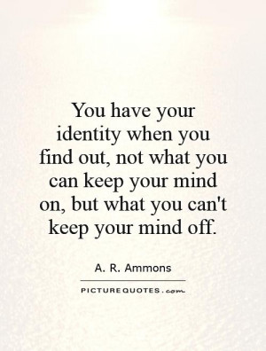 Mind Quotes Identity Quotes A R Ammons Quotes