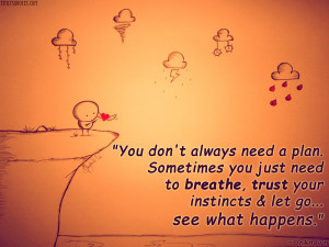 ... just-need-to-breathe-trust-your-instincts-let-go-see-what-happens.jpg