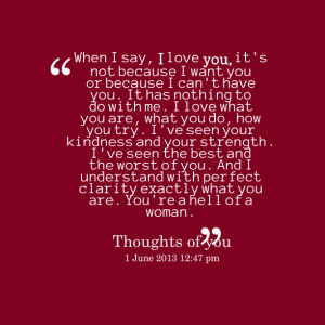 Quotes Picture: when i say, i love you, it's not because i want you or ...
