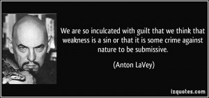 ... sin or that it is some crime against nature to be submissive. - Anton