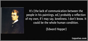 It's (the lack of communication between the people in his paintings ...