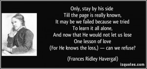 Only, stay by his side Till the page is really known, It may be we ...