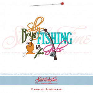 5711 Sayings : Silly Boys Fishing Is For Girls 5x7