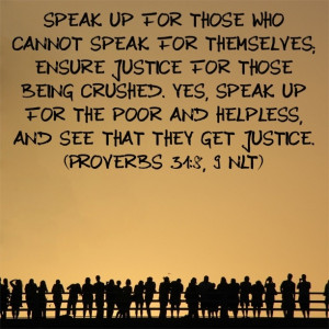 Bible Verse: Proverbs 31:8-9. Absolutely everyone is important to God ...