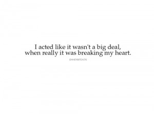 big deal, breaking my heart, fake, faking, feelings, quote - inspiring ...