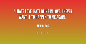 ... love. Hate being in love. I never want it to happen to me again
