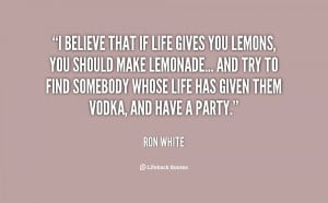 quote-Ron-White-i-believe-that-if-life-gives-you-88356.png