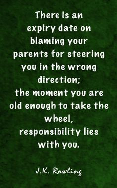 stop blaming your parents for your own failures. take charge More