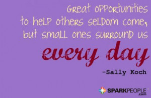 Motivational Quote - Great opportunities to help others seldom come ...