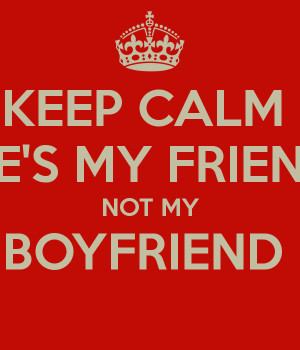 keep-calm-hes-my-friend-not-my-boyfriend-.png
