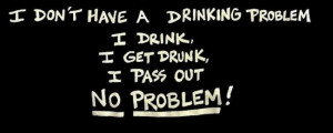 Alcohol Quote: I don't have a drinking problem. I...