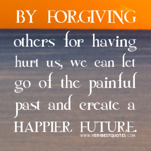 forgiving others quotes, hurting quotes, we can let go of the painful ...
