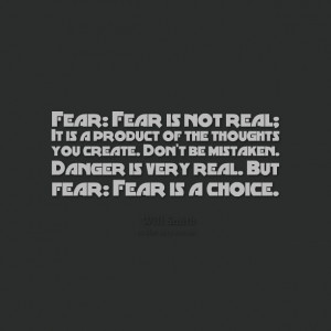 Quotes Picture: fear: fear is not real; it is a product of the ...