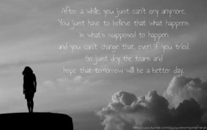 After a while you just can't cry anymore. You just have to believe ...