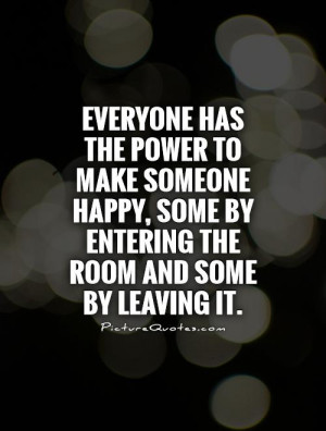 Everyone has the power to make someone happy, some by entering the ...