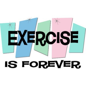 Exercise Is Forever by sciencewillprevail