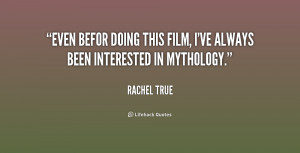 Even befor doing this film, I've always been interested in mythology ...