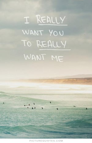 really want you to really want me Picture Quote #1