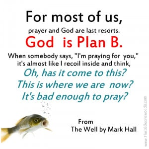 ... . God Is Plan B. When Somebody Says, ' I'm Praying For You