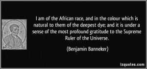 am of the African race, and in the colour which is natural to them ...