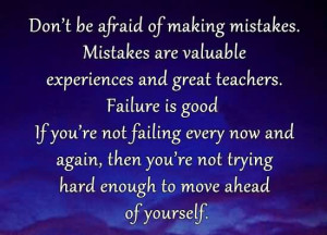 Don't Be Afraid Of Making Mistakes ~ Failure Quote