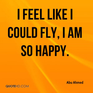 feel like I could fly, I am so happy.