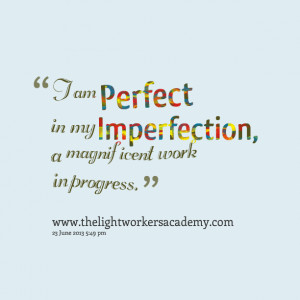 Quotes Picture: i am perfect in my imperfection, a magnificent work in ...