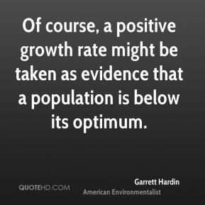 Garrett Hardin - Of course, a positive growth rate might be taken as ...