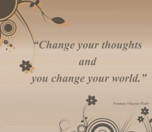 """... thoughts and you change your world."""" Author: Norman Vincent Peale"""