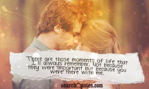 There are those moments of life that I'll always remember. Not because ...