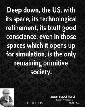 Deep down, the US, with its space, its technological refinement, its ...