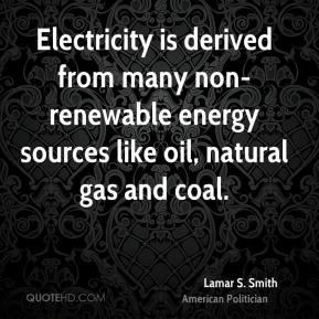 Lamar S. Smith - Electricity is derived from many non-renewable energy ...