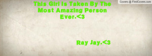 this girl is taken by the most amazing person ever. 3 ray jay. 3 ...